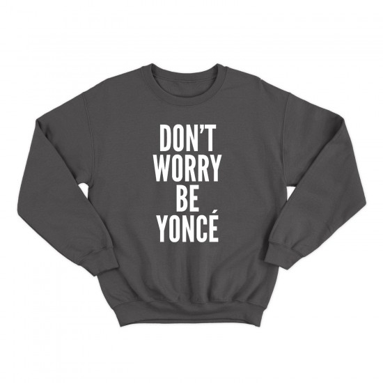 Дамска Блуза с надпис DON'T WORRY BE YONCE