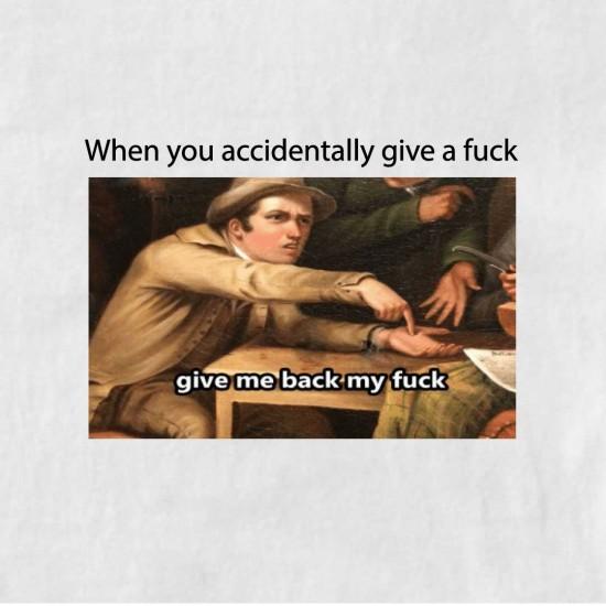 Тениска с меме щампа GIVE ME BACK MY F***